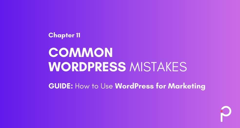 Common WordPress Mistakes - WordPress Marketing Guide